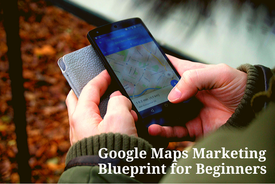 Google Maps Marketing Blueprint for Beginners