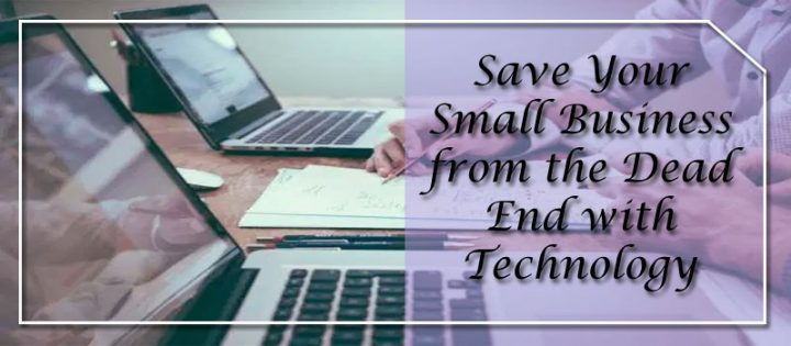 Save Your Small Business from the Dead End with Technology