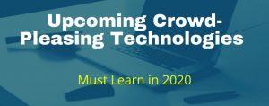 Upcoming Crowd-Pleasing Technologies