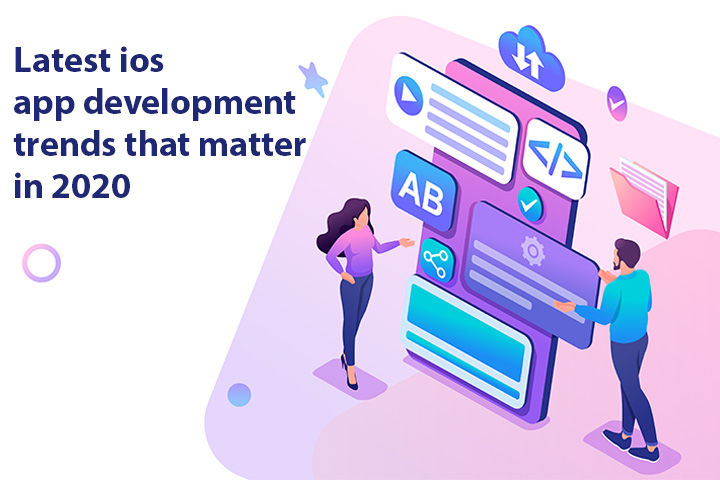 Latest ios app development trends that matter in 2020