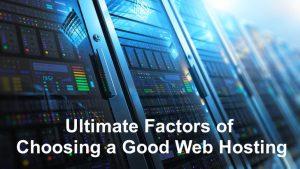 Ultimate Factors of Choosing a Good Web Hosting
